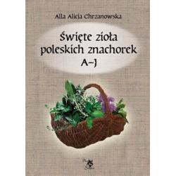 Święte zioła poleskich znachorek A-J, t. I, wersja elektroniczna, A. A. Chrzanowska