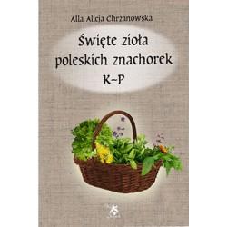 Święte zioła poleskich znachorek K-P, t. 2., wersja elektroniczna, A. A. Chrzanowska