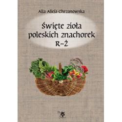 Święte zioła poleskich znachorek R-Ż, tom III, wersja elektroniczna, A. A. Chrzanowska
